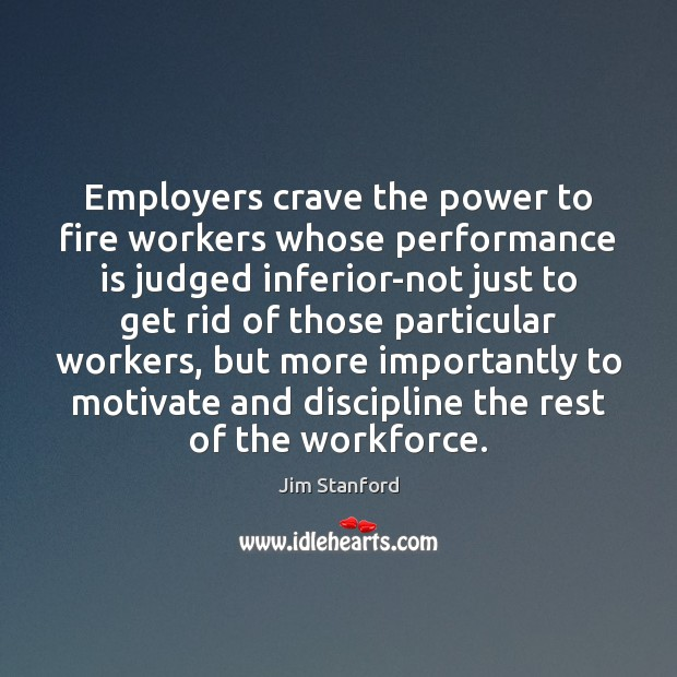 Employers crave the power to fire workers whose performance is judged inferior-not Performance Quotes Image