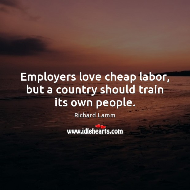 Image, Employers love cheap labor, but a country should train its own people.