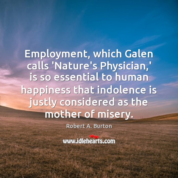 Image, Employment, which Galen calls 'Nature's Physician,' is so essential to human