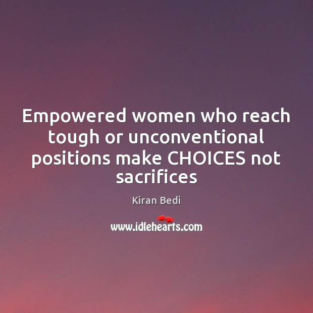 Empowered women who reach tough or unconventional positions make CHOICES not sacrifices Image