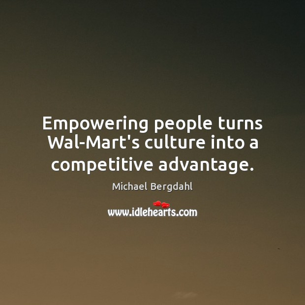 Image, Empowering people turns Wal-Mart's culture into a competitive advantage.