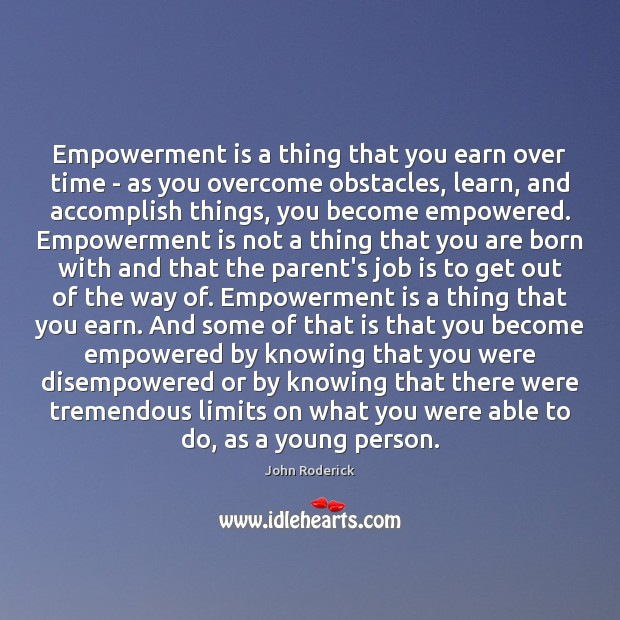 Empowerment is a thing that you earn over time – as you Image