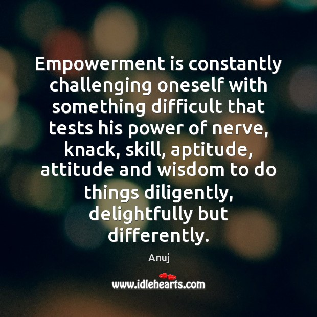Image, Empowerment is constantly challenging oneself with something difficult that tests his power