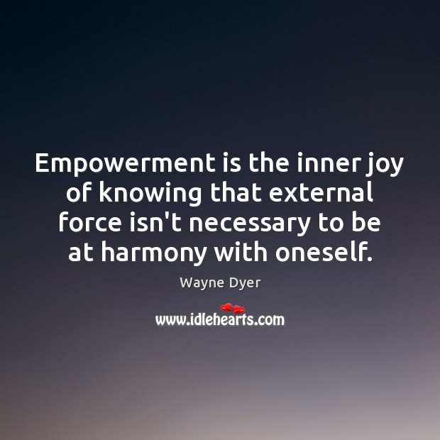 Image, Empowerment is the inner joy of knowing that external force isn't necessary