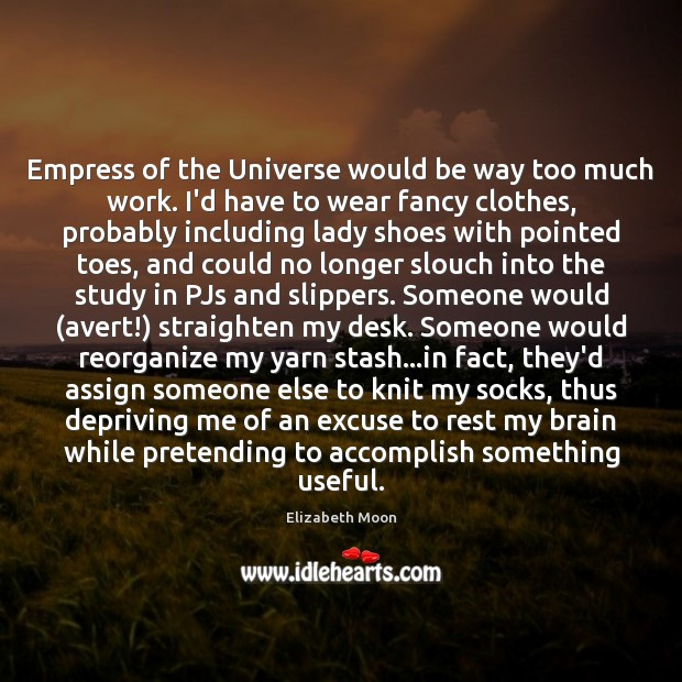 Empress of the Universe would be way too much work. I'd have Elizabeth Moon Picture Quote