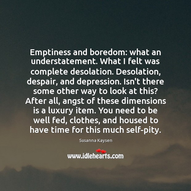 Emptiness and boredom: what an understatement. What I felt was complete desolation. Image