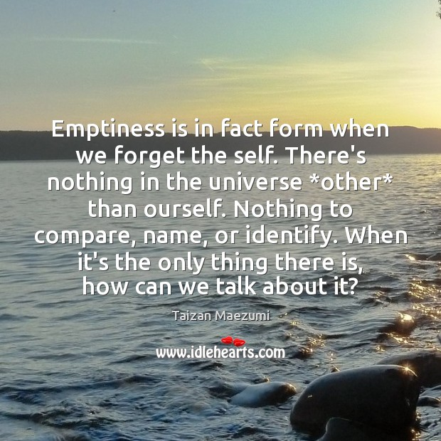 Emptiness is in fact form when we forget the self. There's nothing Compare Quotes Image