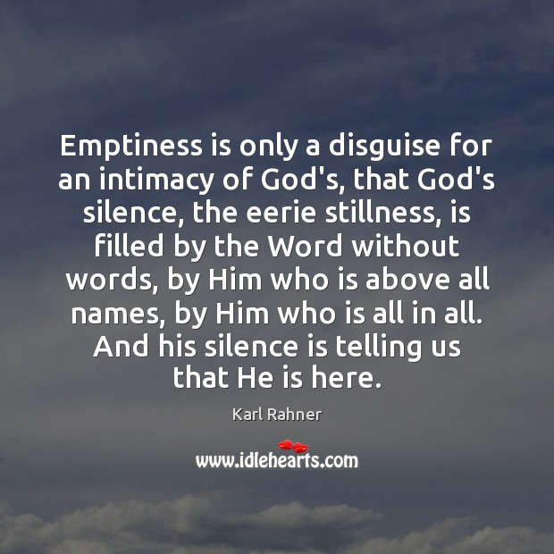 Emptiness is only a disguise for an intimacy of God's, that God's Silence Quotes Image