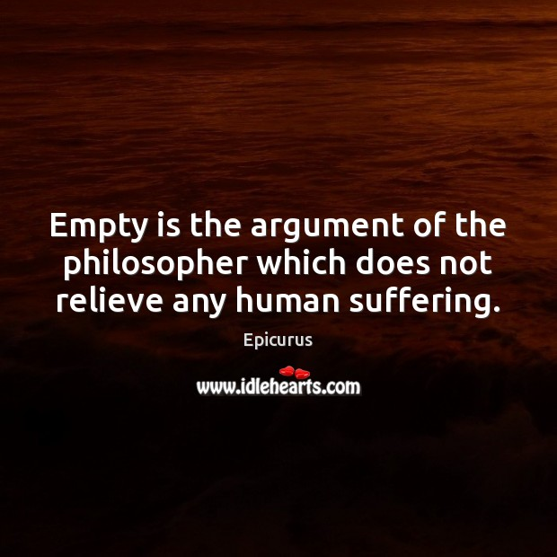 Image, Empty is the argument of the philosopher which does not relieve any human suffering.