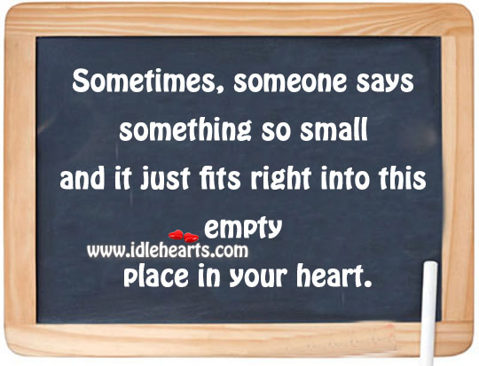 It just fits right into this empty place in your heart. Image