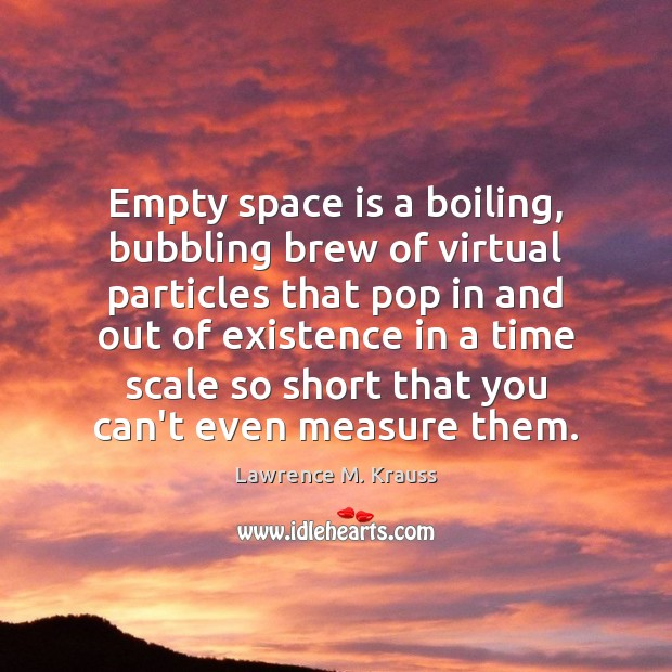 Empty space is a boiling, bubbling brew of virtual particles that pop Space Quotes Image
