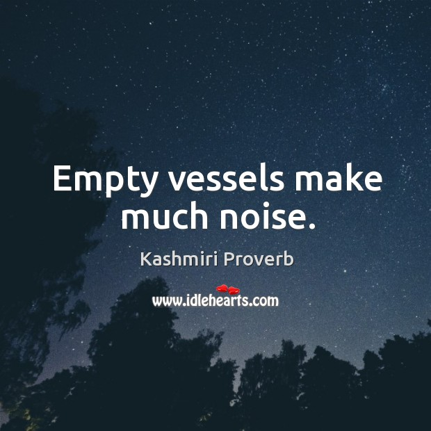 Empty vessels make much noise. Kashmiri Proverbs Image