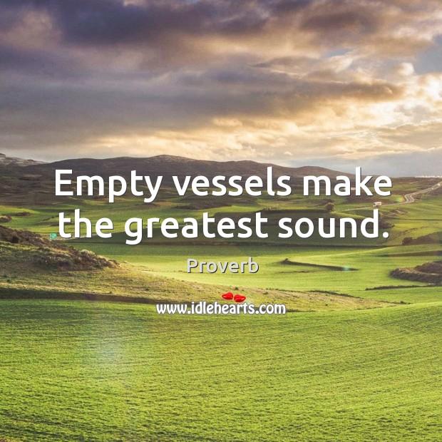 Empty vessels make the greatest sound. Image