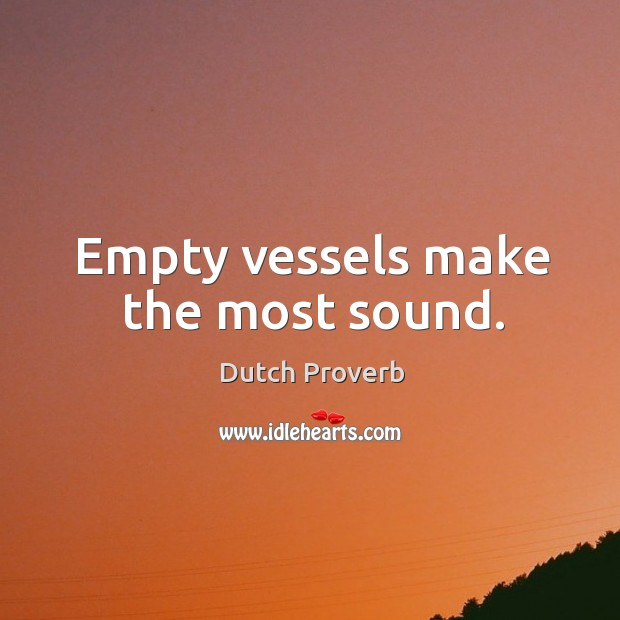 analysis of the proverb empty vessels make the most sound Definition of empty vessels make most noise in the idioms dictionary empty  vessels make most noise phrase what does empty vessels make most noise.