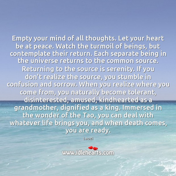 Empty your mind of all thoughts. Let your heart be at peace. Image