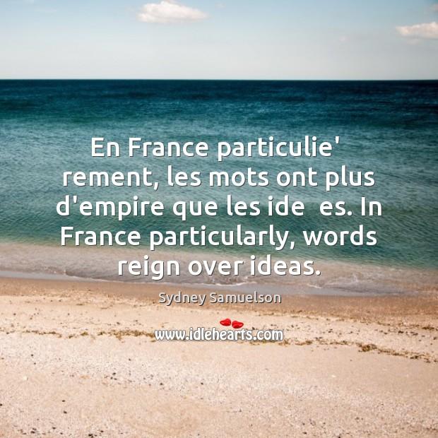 En France particulie'  rement, les mots ont plus d'empire que les ide Image