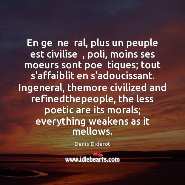 En ge  ne  ral, plus un peuple est civilise  , poli, moins ses Denis Diderot Picture Quote