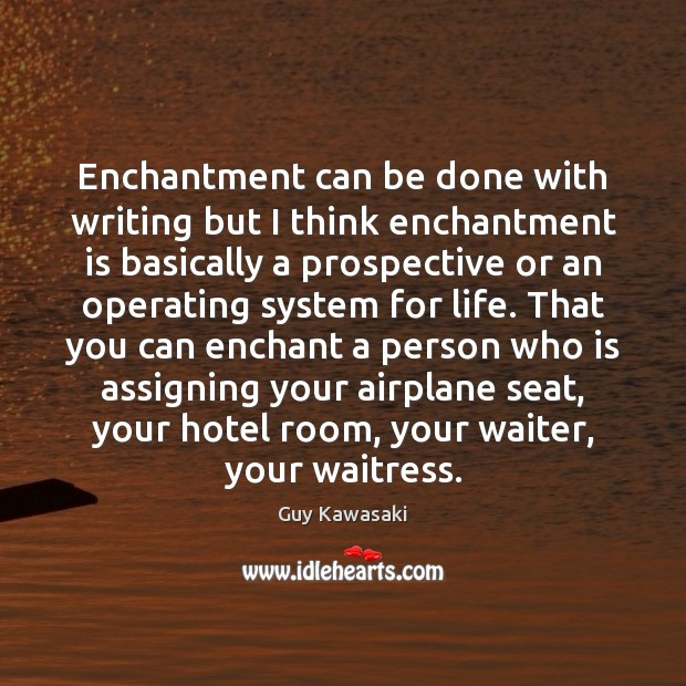 Enchantment can be done with writing but I think enchantment is basically Guy Kawasaki Picture Quote