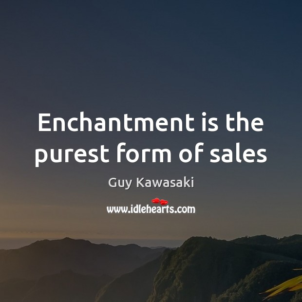 Image, Enchantment is the purest form of sales