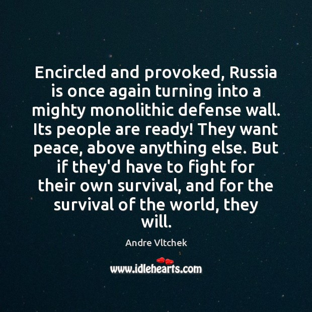 Encircled and provoked, Russia is once again turning into a mighty monolithic Andre Vltchek Picture Quote