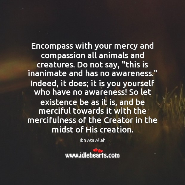 Encompass with your mercy and compassion all animals and creatures. Do not Ibn Ata Allah Picture Quote