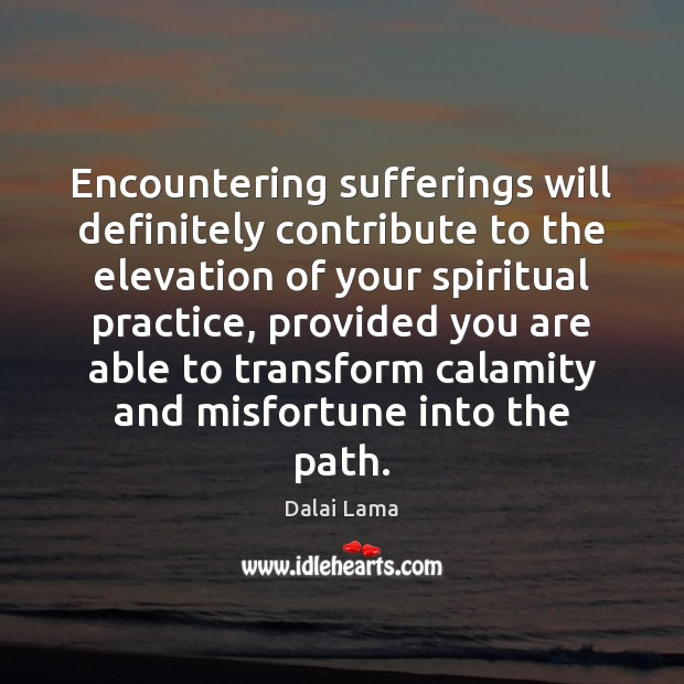 Image, Encountering sufferings will definitely contribute to the elevation of your spiritual practice,