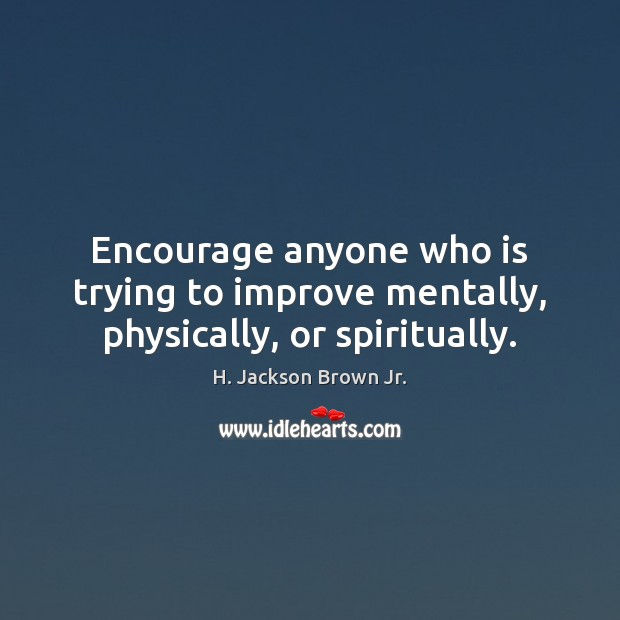 Image, Encourage anyone who is trying to improve mentally, physically, or spiritually.