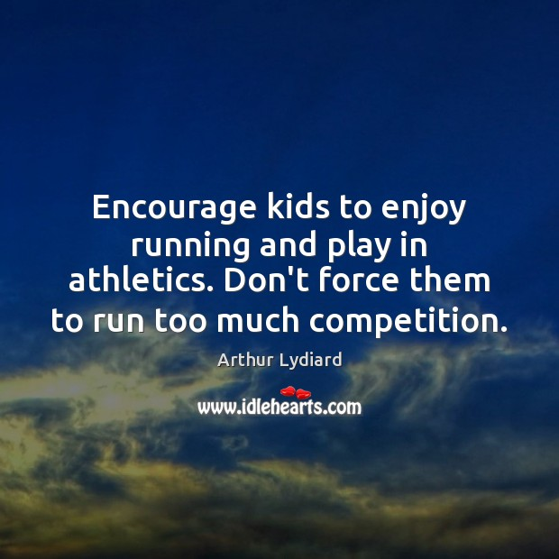 Image, Encourage kids to enjoy running and play in athletics. Don't force them