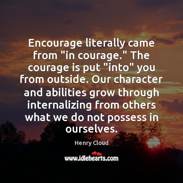 """Encourage literally came from """"in courage."""" The courage is put """"into"""" you Image"""