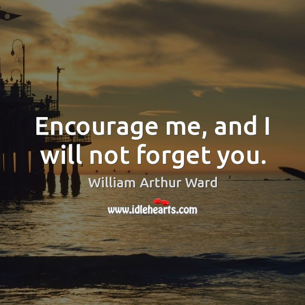 Image, Encourage me, and I will not forget you.