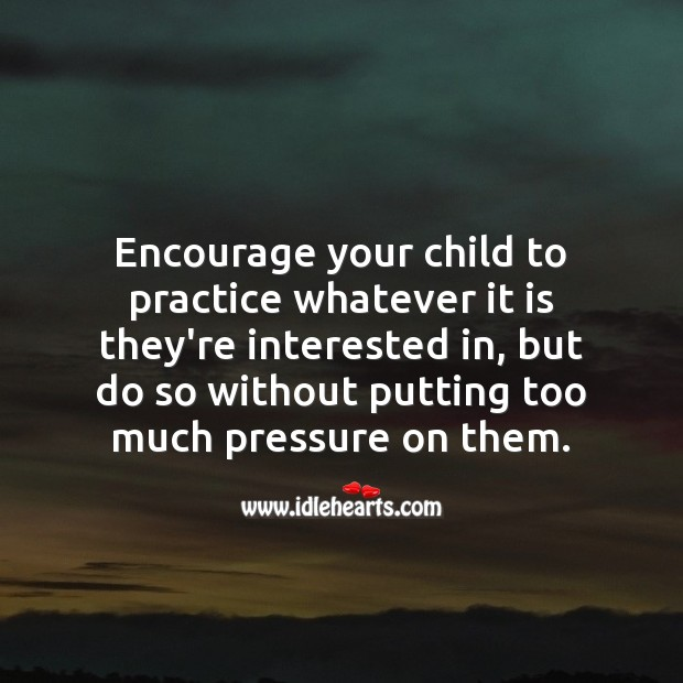 Image, Encourage your child to practice whatever it is they're interested in