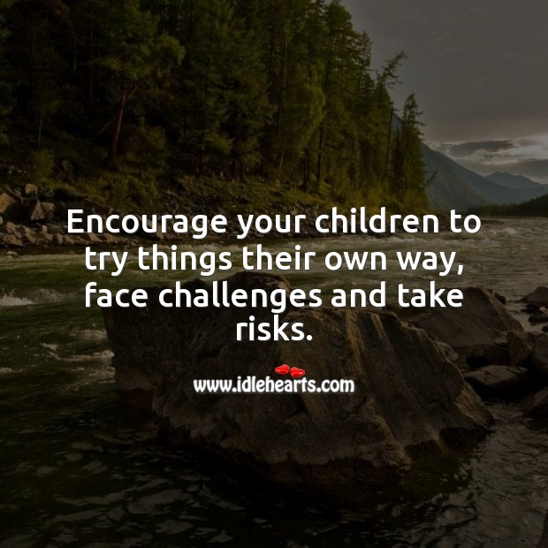 Image, Encourage your children to try things their own way, face challenges and take risks.