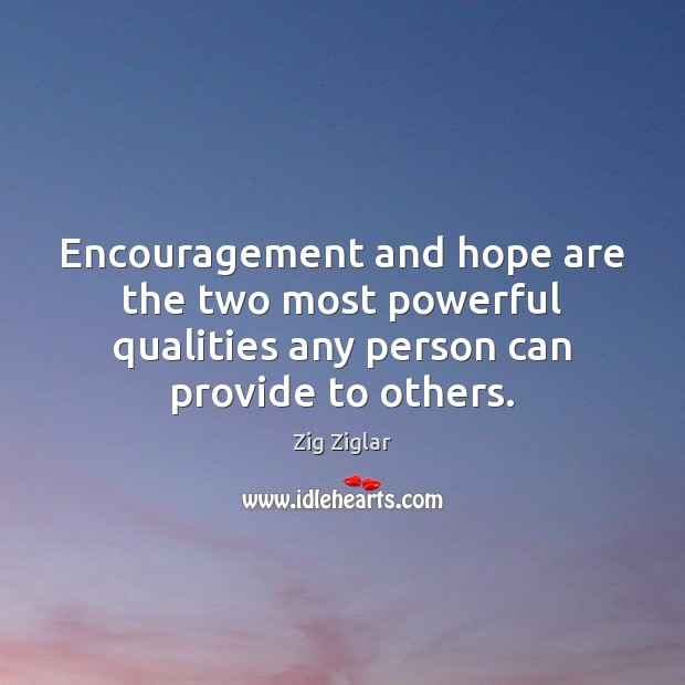 Encouragement and hope are the two most powerful qualities any person can Image