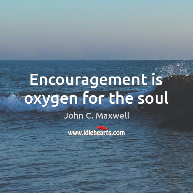 Image, Encouragement is oxygen for the soul