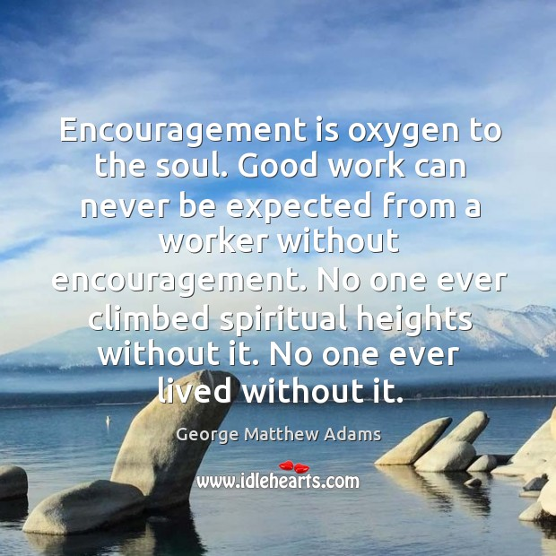 Encouragement is oxygen to the soul. Good work can never be expected Image