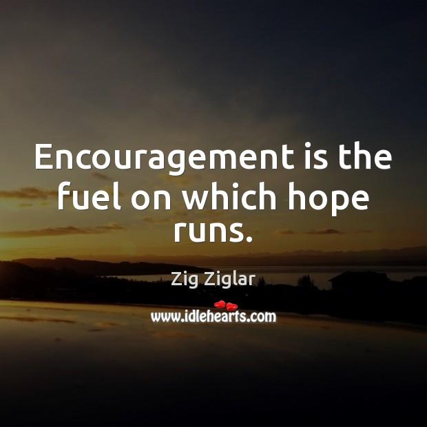 Encouragement is the fuel on which hope runs. Zig Ziglar Picture Quote