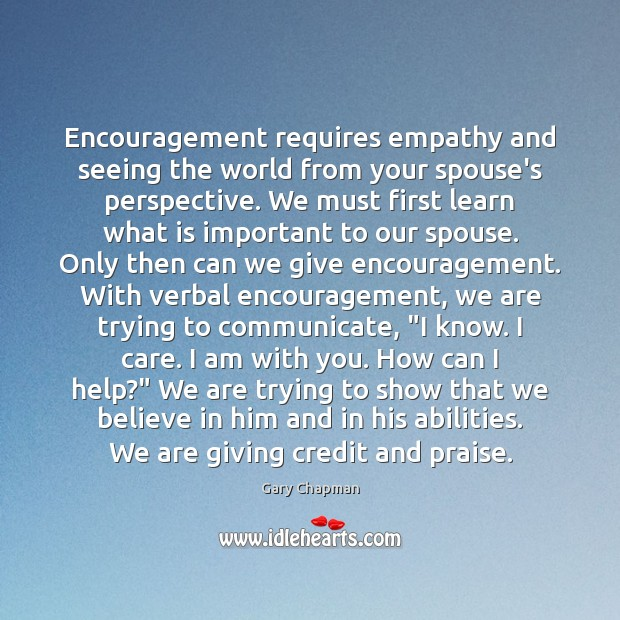 Encouragement requires empathy and seeing the world from your spouse's perspective. We Communication Quotes Image