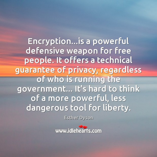 Encryption…is a powerful defensive weapon for free people. It offers a Esther Dyson Picture Quote
