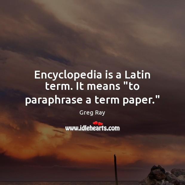 """Encyclopedia is a Latin term. It means """"to paraphrase a term paper."""" Image"""