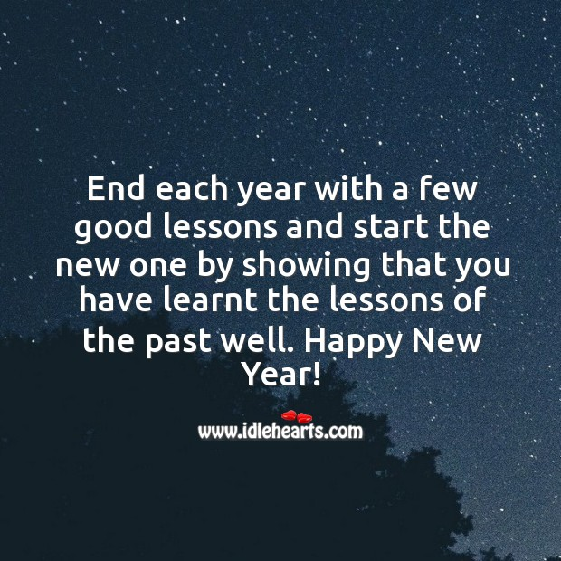 Image, End each year with a few good lessons and start the new one with the lessons of the past learnt well.