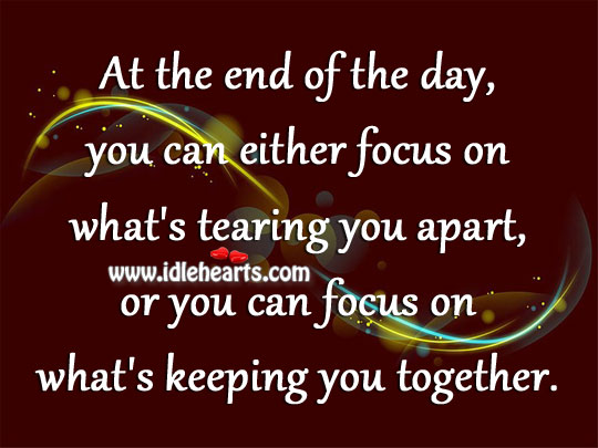 Focus On What's Tearing You Apart