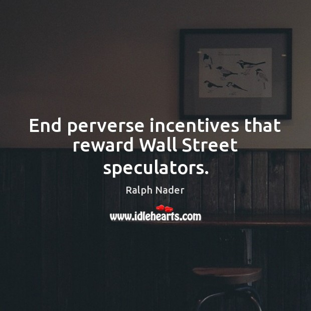 End perverse incentives that reward Wall Street speculators. Image