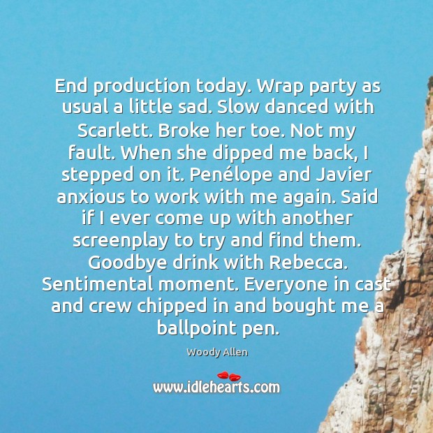 Image, End production today. Wrap party as usual a little sad. Slow danced