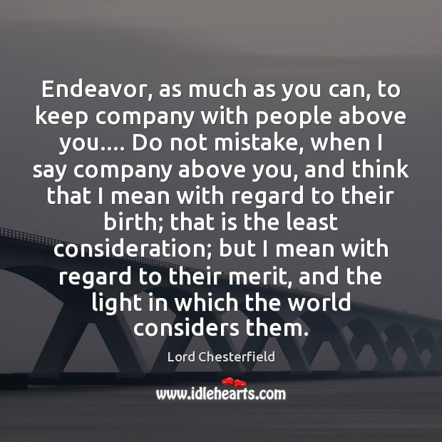 Endeavor, as much as you can, to keep company with people above Image