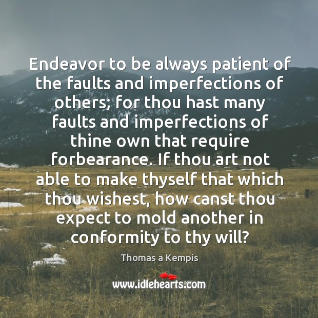 Endeavor to be always patient of the faults and imperfections of others; Image