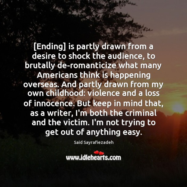 [Ending] is partly drawn from a desire to shock the audience, to Said Sayrafiezadeh Picture Quote