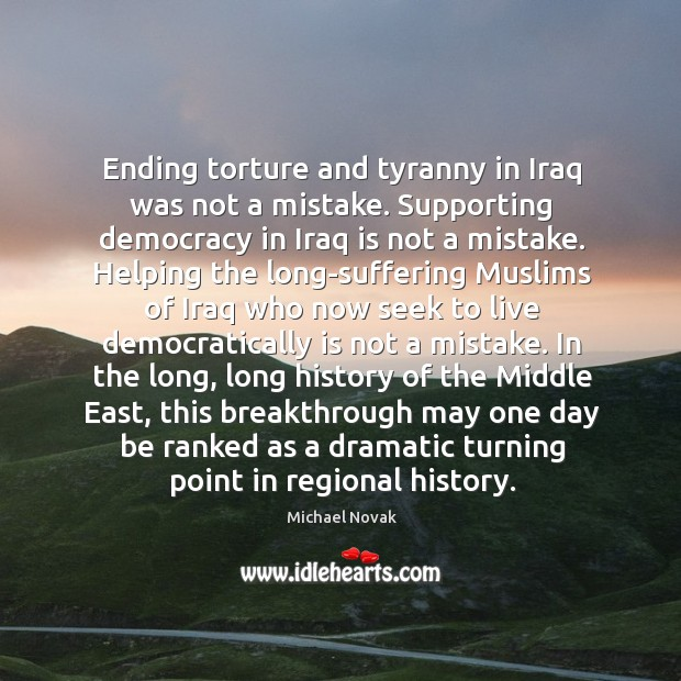 Image, Ending torture and tyranny in Iraq was not a mistake. Supporting democracy