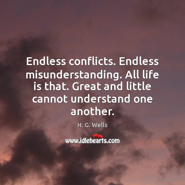 Endless conflicts. Endless misunderstanding. All life is that. Great and little cannot Image