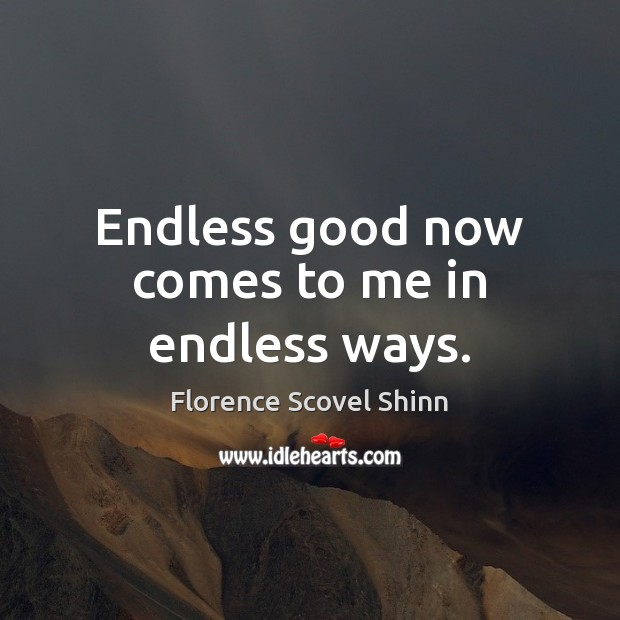 Endless good now comes to me in endless ways. Image