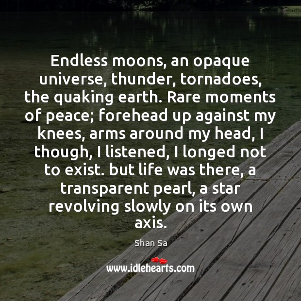 Image, Endless moons, an opaque universe, thunder, tornadoes, the quaking earth. Rare moments